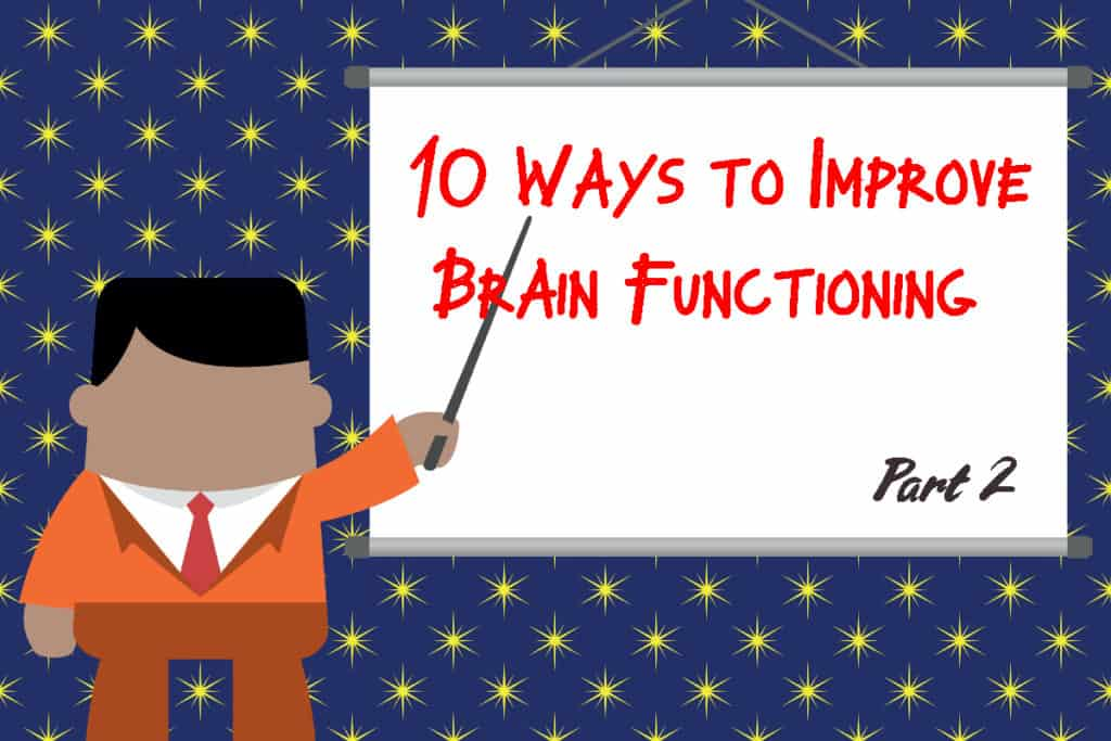 10 Ways to Improve Brain Functioning - Part 2